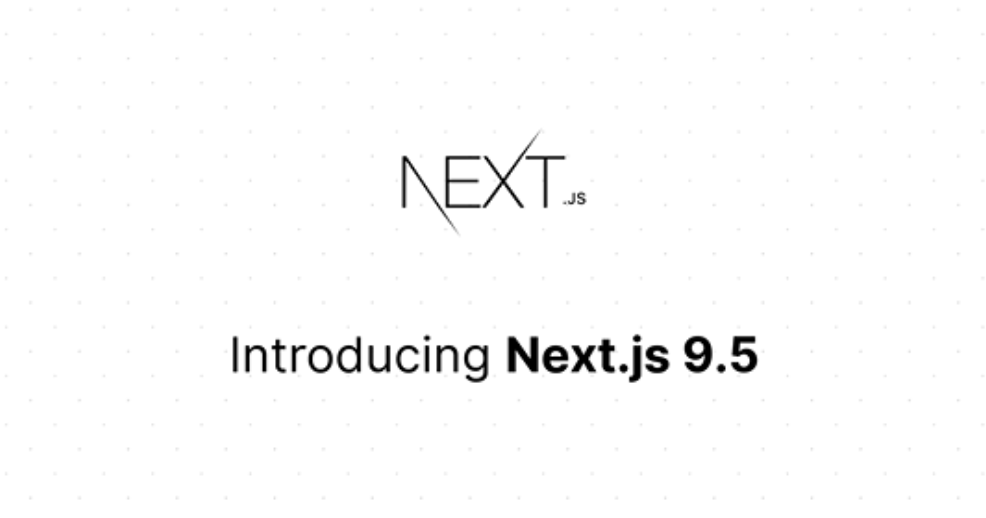 Next.js 9.5 Released!