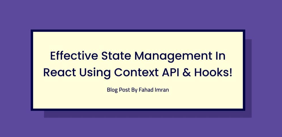Effective State Management in React using the Context API and Hooks!